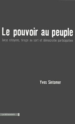 Le pouvoir au peuple – Jurys citoyens, tirage au sort et démocratie participative – Yves Sintomer