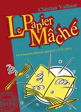 Le Papier Mâché, un restaurant-librairie autogéré (1978-1985) – Christian Vaillant – Editions Repas (2016)