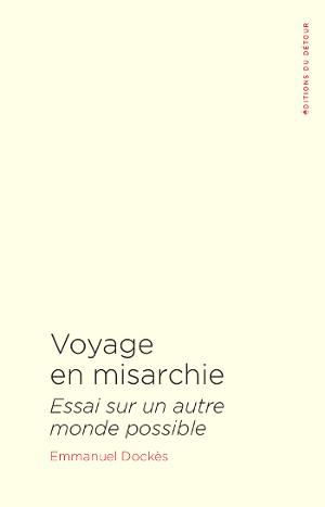 Voyage en misarchie, Essai pour tout reconstruire (Emmanuel Dockès)