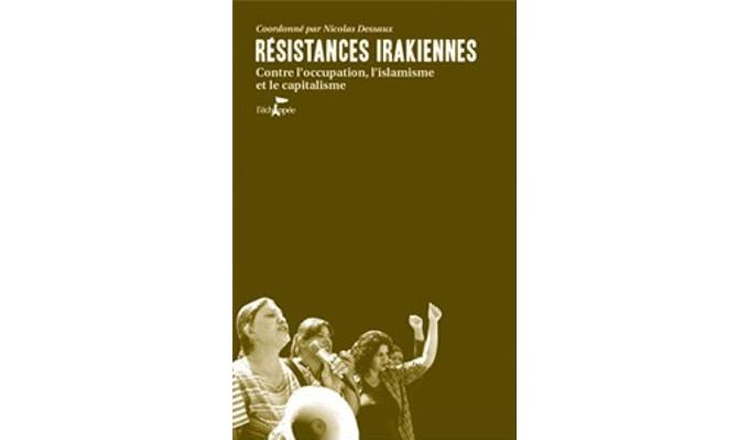 Résistances irakiennes: Contre l'occupation, l'islamisme et le capitalisme